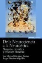 de la neurociencia a la neuroetica: narrativa cientifica y reflex ion filosofica jose manuel jimenez amaya sergio sanchez migallon 9788431326708