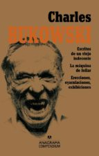 charles bukowski (contiene: escritos de un viejo indecente; la maquina de follar; erecciones, eyaculaciones, exhibiciones-charles bukowski-9788433959508
