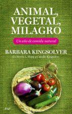 animal, vegetal, milagro: un año de comida natural-barbara kingsolver-9788434453708