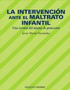 la intervencion ante el maltrato infantil: una revision del siste ma de proteccion javier martin hernandez 9788436819908