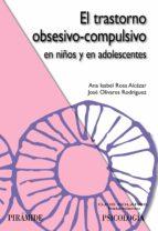 el trastorno obsesivo-compulsivo en niños y adolescentes: tratami ento psicologico-ana isabel rosa alcazar-9788436823608