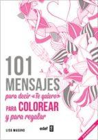 101 mensajes para decir te quiero, para colorear y para regalar lisa mangano 9788441436008