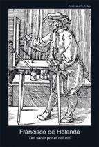 del sacar por el natural-francisco de holanda-9788446029908