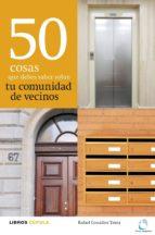 50 cosas que debes saber sobre tu comunidad de vecinos (ebook)-rafael gonzalez tausz-9788448005108