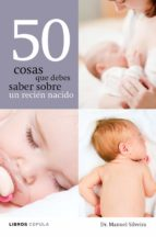 50 cosas que debes saber sobre un recien nacido-dr. manuel silveira-9788448068608
