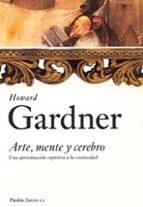 arte, mente y cerebro: una aproximacion cognitiva a la creativida d-howard gardner-9788449318108
