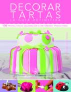 decorar tartas: la guia definitiva: 100 proyectos de decoracion c on fondant paso a paso-angela nilsen-sarah maxwell-9788466228008