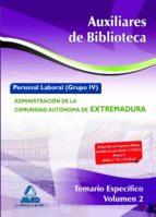 AUXILIARES DE BIBLIOTECA. PERSONAL LABORAL (GRUPO IV) DE LA ADMIN ISTRACIÓN DE LA COMUNIDAD AUTÓNOMA DE EXTREMADURA. TEMARIO ESPECÍFICO VOLUMEN II