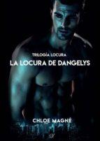 la locura de dangelys (ebook)-chloe magne-9788469784808