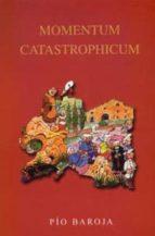 momentum catastrophicum: divagaciones acerca de barcelona pio baroja 9788470351808