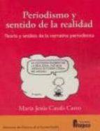 periodismo y sentido de la realidad: teoria y analisis de la narr ativa periodistica-maria jesus casals carro-9788470741708