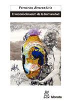 el reconocimiento de la humanidad-fernando alvarez-uria-9788471127808