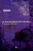la transformacion tantrica: el lenguaje del amor 9788472456808