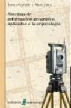 sistemas de informacion geografica aplicados a la arqueologia-james connelly-mark lake-9788472904408