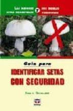 guia para identificar setas con seguridad: las mejores setas come stibles y sus dobles venenosas (2ª ed.) ewald gerhardt 9788479025908