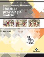 juegos, deporte y sociedad: lexico de praxiologia motriz-pierre parlebas-9788480195508