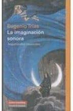 la imaginacion sonora: argumentos musicales-eugenio trias-9788481098808