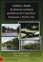 análisis y diseño de destinos turísticos periféricos de costa rica:puntarenas y pacífico sur (ebook)-xulio pardellas de blas-ivonne lepe jorquera-9788481586008