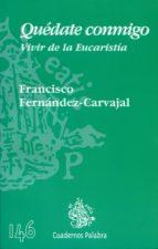 quedate conmigo: vivir de la eucaristia-francisco fernandez-carvajal-9788482398808