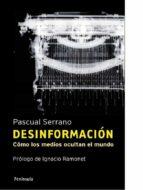 desinformacion: como los medios ocultan el mundo (4ª ed.)-pascual serrano-9788483078808