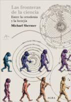 las fronteras de la ciencia: entre la ortodoxia y la herejia michael shermer 9788484285908
