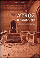 el atroz desmoche: la destruccion de la universidad española por el franquismo, 1936 -1945-averil cameron-9788484327608