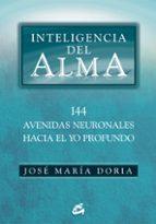 inteligencia del alma: 144 avenidas neuronales hacia el yo profun do-jose maria doria-9788484452508