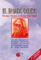 el pasado oculto: fascismo y violencia en aragon (1936 1939) (3ª ed) 9788484650508