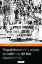 republicanismo civico: socialismo de los ciudadanos jose luis colome antonio gonzalez 9788484833208