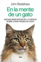 en la mente de un gato: nuevas respuestas de la ciencia sobre como piensa su gato john bradshaw 9788490564608