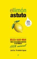 el limon astuto: belleza, salud, hogar: todos los milagrosos bene ficios de un producto 100ª natural-julie frederique-9788490600108