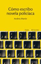 como escribo novela policiaca andreu martin 9788490650608