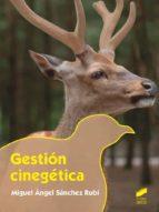 gestión cinegética (grado superior en gestión forestal y del medi o natural)-miguel angel sanchez rubi-9788490771808