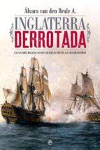 inglaterra derrotada: las grandes hazañas navales de españa frente a su mayor enemigo-alvaro van den brule-9788491641308