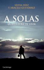 a solas: la aventura de vivir-araceli gutierrez-silvia diez-9788492545308