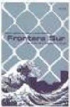 frontera sur: nuevas politicas de gestion y externalizacion del c ontrol de la inmigracion en europa-9788492559008
