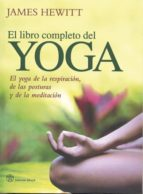 el libro completo del yoga: el yoga de la respiracion, de las pos turas y de la meditacion-james hewitt-9788492773008