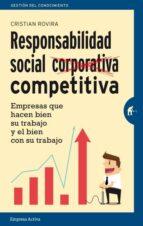 responsabilidad social competitiva: empresas que hacen bien su trabajo y el bien con su trabajo-cristian rovira pardo-9788492921508