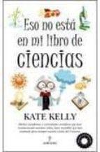 eso no esta en mi libro de ciencias-kate kelly-9788492924608
