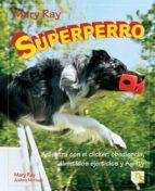 El libro de Superperro adiestra con el clicker: obediencia, divertidos ejerci os y agility autor MARY RAY PDF!