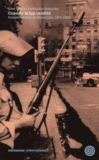 cuando la luz cambio: fotoperiodismo en traansicion 1975-1982-fernando sardonal-9788493892708