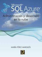 microsoft sql azure: administracion y desarrollo en la nube-maria perez maques-9788493945008