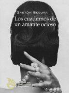 los cuadernos de un amante ocioso (ebook)-gaston segura valero-9788494061608