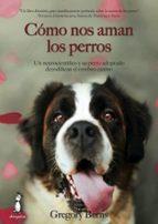 cómo nos aman los perros. un neurocientífico y su perro adoptado decodifican el cerebro canino-gregory berns-9788494290008