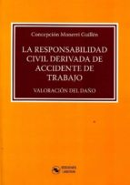 la responsabilidad civil derivada de accidente de trabajo: valoracion del daño-concepcion monerri guillen-9788494659508
