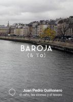 baroja y yo: el niño, las sirenas y el tesoro juan pedro quiñonero 9788494969508
