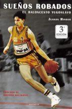 sueños robados: el baloncesto yugoslavo-juanan hinojo-9788495121608