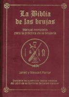 la biblia de las brujas: manual completo para la practica de la b rujeria (contiene los autenticos textos ineditos del libro de las sombras de gerald gardner) janet farrar stewart farrar 9788495593108