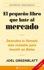 el pequeño libro que bate al mercado : descubra la formula mas re ntable para invertir en bolsa-joel greenblatt-9788496627208