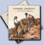 almeria insolita. el legado fotografico de gustavo gillman 1889- 1922-juan (ed.) grima cervantes-9788496651708